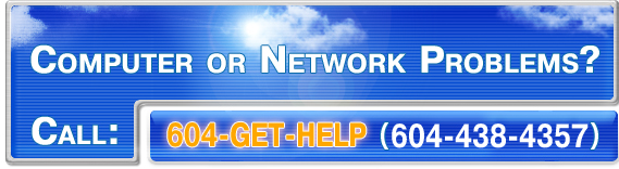 Computer or Network Problems? Call 604-GET-HELP (604-438-4357) for On-Site technical support, troubleshooting, computer services, help and computer repair in Greater Vancouver, BC, Canada.